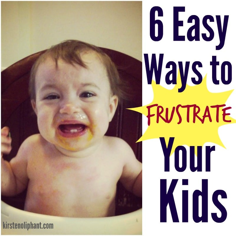 6 Ways to Frustrate Your Kids
